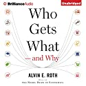 Who Gets What - And Why: The New Economics of Matchmaking and Market Design (       UNABRIDGED) by Alvin E. Roth Narrated by Peter Berkrot