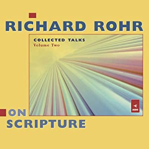 Richard Rohr on Scripture: Collected Talks, Volume Two Audiobook