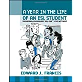A Year In The Life Of An ESL Student: Idioms and Vocabulary You Can't Live Withoutby Edward J. Francis