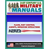 21st Century U.S. Military Manuals: Flame, Riot Control Agents (RCA) and Herbicide Operations Field Manual - FM...