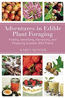 Book Cover: Adventures in Edible Plant Foraging: Finding, Identifying, Harvesting, and Preparing Native and Invasive Wild Plants
