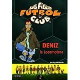 Deniz, La Locomotora: Las Fieras del Fútbol Club 5