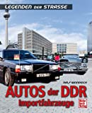 Autos der DDR   -   Importfahrzeuge: Legenden der Straße