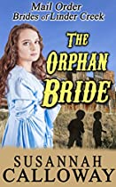 Mail Order Bride: The Orphan Bride: A Clean & Wholesome Western Historical Romance (mail Order Brides Of Linder Creek Book 5)