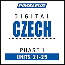 Czech Phase 1, Unit 21-25: Learn to Speak and Understand Czech with Pimsleur Language Programs  by Pimsleur Narrated by uncredited