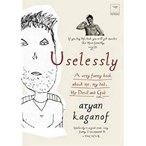 Uselessly: A Very Funny Book About Me, My Dad, the Devil and God Aryan Kaganof