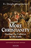 More Christianity: Finding the Fullness of the Faith - Expanded Revised Edition