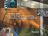 Full Steam Ahead: Purdue Mechanical Engineering Yesterday, Today, and Tomorrow