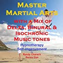 Master Martial Arts with a Mix of Delta Binaural Isochronic Tones: 3 in 1 Legendary, Complete Hypnotherapy Session  by Randy Charach, Sunny Oye Narrated by Randy Charach