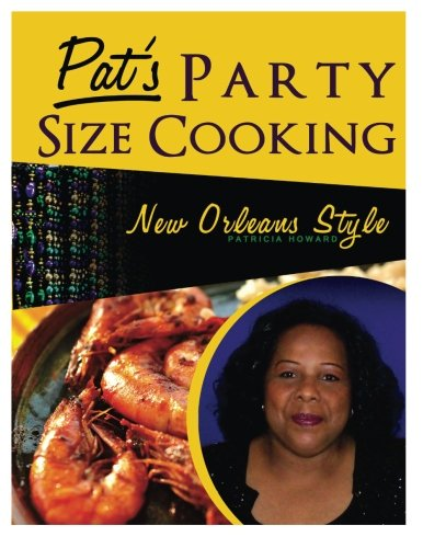 Pat's Party Size Cooking, New Orleans Style by Patricia A Howard