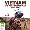 Vietnam: The Australian War (       UNABRIDGED) by Paul Ham Narrated by Peter Byrne
