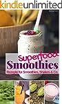 Superfood Smoothies - Das Rezeptbuch:...
