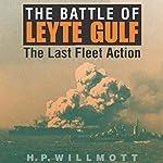 The Battle of Leyte Gulf: The Last Fleet Action: Twentieth-Century Battles   H. P. Willmott