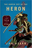 The Harsh Cry of the Heron: The Last Tale of the Otori (Tales of the Otori, Book 4) (0733621260) by Hearn, Lian