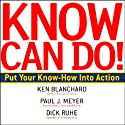 Know Can Do! (       UNABRIDGED) by Ken Blanchard, Paul J. Meyer, Dick Ruhe Narrated by Mark Barbolak