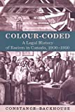 Colour-Coded: A Legal History of Racism in Canada, 1900-1950 (Osgoode Society for Canadian Legal History)