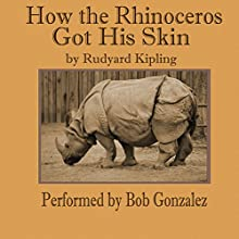How the Rhinoceros Got His Skin Audiobook by Rudyard Kipling Narrated by Bob Gonzalez