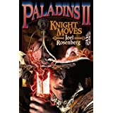 Paladins II: Knight Moves (The Paladin) (v. 2) ~ Joel Rosenberg