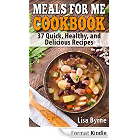 Meals For Me Cookbook: Cook for Yourself: 37 Quick, Healthy, and Delicious Recipes (English Edition)