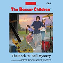 The Rock 'n' Roll Mystery: The Boxcar Children, Book 109 (       UNABRIDGED) by Gertrude Chandler Warner Narrated by Tim Gregory
