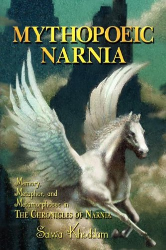 Mythopoeic Narnia: Memory, Metaphor, and Metamorphoses in The Chronicles of Narnia, Salwa Khoddam