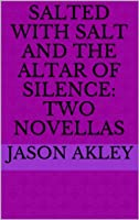 Salted with Salt and The Altar of Silence: Two Novellas [Kindle Edition]