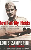 Devil at My Heels: A WW II Heros Epic Saga of Torment, Survival, and Forgiveness