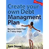 Create your own Debt Management Plan - Become Debt Free in 7 easy stepsby Sam Stone