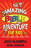 The Amazing Bible Adventure for Kids: Finding the Awesome Truth in God's Word (0736928774) by McDowell, Josh