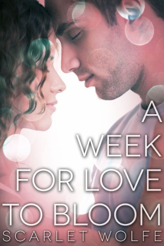 A Week for Love to Bloom (Soul Mates 101 Series) by Scarlet Wolfe