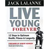 Live Young Forever: 12 Steps to Optimum Health Fitness and Longevity Paperback