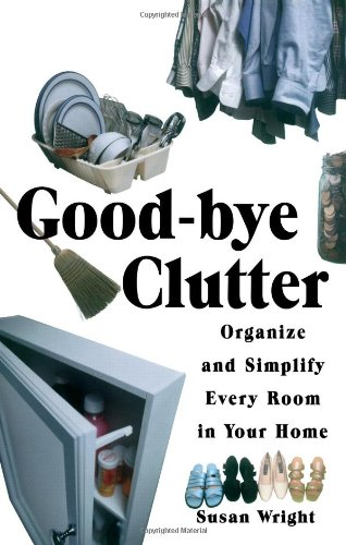 Good-Bye Clutter: Organize and Simplify Every Room in Your Home [Susan Wright] (Tapa Blanda)