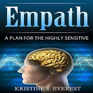 Empath: A Plan for the Highly Sensitive Hörbuch von Kristine S. Everest Gesprochen von: Alex Lancer