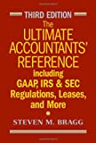 The Ultimate Accountants Reference: Including GAAP, IRS and SEC Regulations, Leases, and More