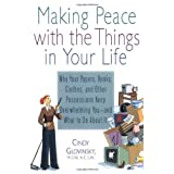 Making Peace with the Things in Your Life: Why Your Papers, Books, Clothes, and Other Possessions Keep Overwhelming You and What to Do About It ~ Cindy Glovinsky