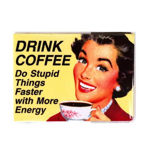 Drink Coffee. Do stupid things faster with more energy' Fridge magnet