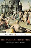 Introductory Lectures on Aesthetics (Penguin Classics) (014043335X) by Hegel, Georg Wilhelm Friedrich