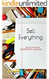 Sell Everything: Get rid of all your stuff WITHOUT a yard sale!
