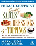 img - for Primal Blueprint Healthy Sauces, Dressings and Toppings book / textbook / text book