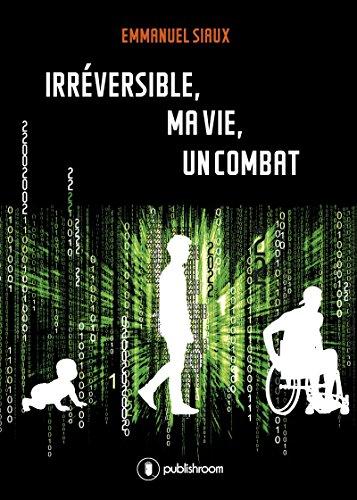 Irréversible, ma vie, un combat: Témoignage