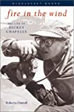img - for Fire in the Wind: The Life of Dickey Chapelle (Bluejacket Books) by Roberta Ostroff (2001-03-02) book / textbook / text book