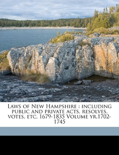 Laws of New Hampshire: including public and private acts, resolves, votes, etc. 1679-1835 Volume yr.1702-1745