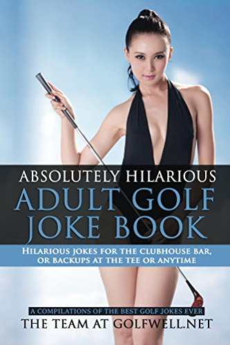 Book: Absolutely Hilarious Adult Golf Joke Book - A Treasury of the Best Golf Jokes Causing Loud Guffaws and Laughing Convulsions. Hilarious Golf Jokes For The Clubhouse Bar! by Team at Golfwell