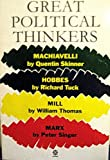 Great Political Thinkers : Machiavelli, Hobbes, Mill, Marx