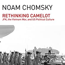 Rethinking Camelot: JFK, the Vietnam War, and U.S. Political Culture (       UNABRIDGED) by Noam Chomsky Narrated by Brian Jones