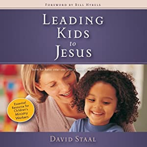 Leading Kids to Jesus: How to Have One-on-One Conversations about Faith | [David Staal]