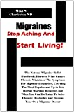 51LYRFKgQ0L. SL160  Migraines Stop Aching And Start Living!: The Natural Migraine Relief Handbook; Discover What Causes Chronic Migraines, The Symptoms For Migraine Headaches, ... and Become Your Own Migraine Doctor