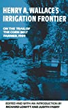 Henry A. Wallace's Irrigation Frontier: On the Trail of the Corn Belt Farmer, 1909 (The Western Frontier Library Series) (0806139250) by Lowitt, Richard