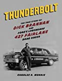 img - for Thunderbolt: The True Story of Dick Brannan and Ford's Legendary 427 Fairlane Drag Racer book / textbook / text book