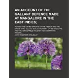 An account of the gallant defence made at Mangalore in the East Indies; against the united efforts of the French...